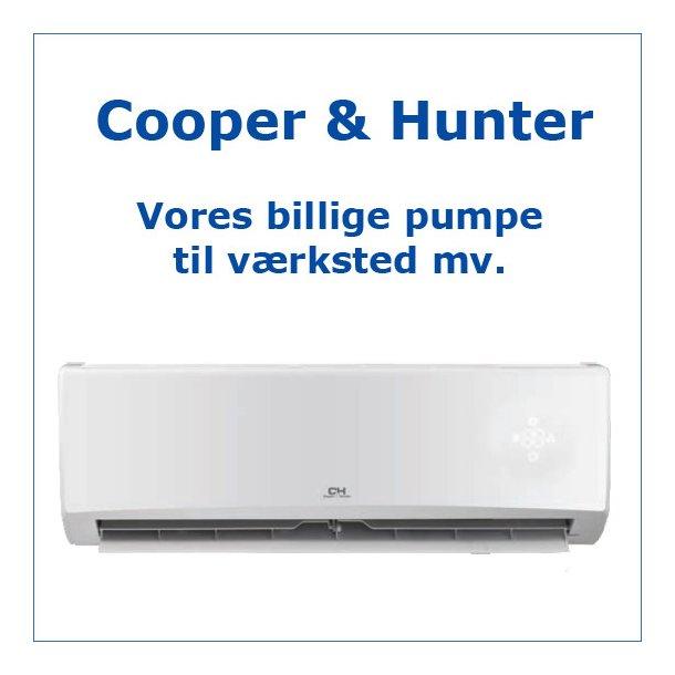 Cooper &amp; Hunter<br>Billig pumpe til værksted mv. Pris: 6.100 kr.